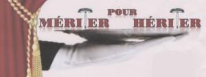 Pièce de théâtre Mériter pour Hériter